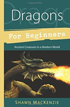 Dragons for Beginners: Ancient Creatures in a Modern World 9780738730455