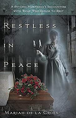 Restless in Peace: A Psychic Mortician's Encounters with Those Who Refuse to Rest 9780738730684