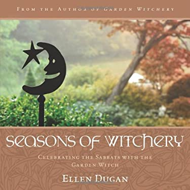 Seasons of Witchery: Celebrating the Sabbats with the Garden Witch 9780738730783