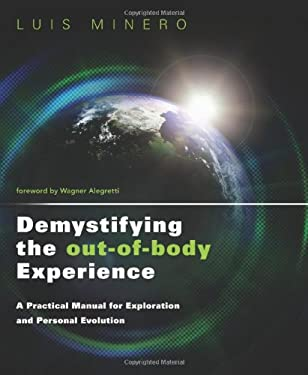 Demystifying the Out-Of-Body Experience: A Practical Manual for Exploration and Personal Evolution 9780738730790