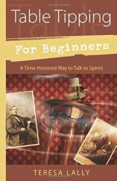 Table Tipping for Beginners: A Time-Honored Way to Talk to Spirits 9780738731117