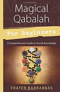 Magical Qabalah for Beginners: A Comprehensive Guide to Occult Knowledge 9780738732442