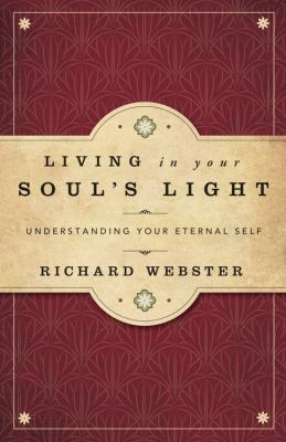 Living in Your Soul's Light: Understanding Your Eternal Self 9780738732497