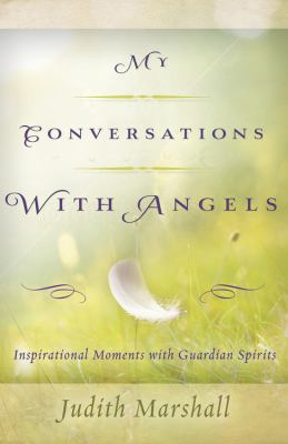 My Conversations with Angels: Inspirational Moments with Guardian Spirits 9780738732862