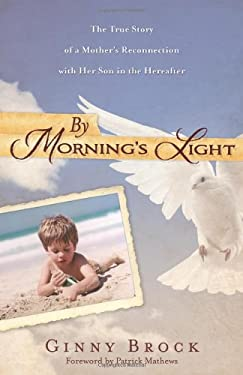 By Morning's Light: The True Story of a Mother's Reconnection with Her Son in the Hereafter 9780738732947