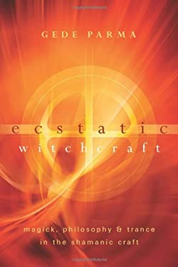 Ecstatic Witchcraft: Magick, Philosophy & Trance in the Shamanic Craft 9780738732992