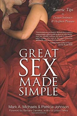 Great Sex Made Simple: Tantric Tips to Deepen Intimacy & Heighten Pleasure 9780738733456