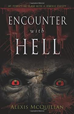 Encounter with Hell: My Terrifying Clash with a Demonic Entity 9780738733500