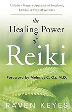 The Healing Power of Reiki: A Modern Master's Approach to Emotional, Spiritual & Physical Wellness