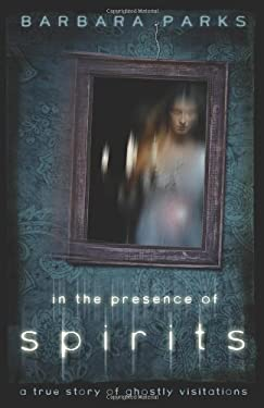 In the Presence of Spirits: A True Story of Ghostly Visitations 9780738733524