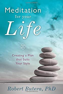 Meditation for Your Life: Creating a Plan That Suits Your Style 9780738734149