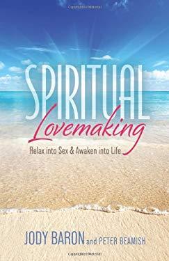Spiritual Lovemaking: Relax Into Sex & Awaken Into Life 9780738734316