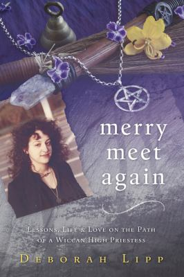 Merry Meet Again: Lessons, Life & Love on the Path of a Wiccan High Priestess 9780738734781