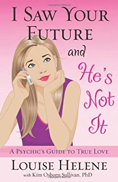 I Saw Your Future and He's Not It: A Psychic's Guide to True Love 9780738734934