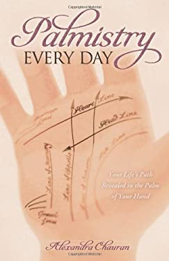 Palmistry Every Day: Your Life's Path Revealed in the Palm of Your Hand 9780738734941