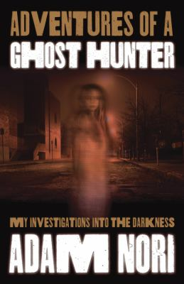Adventures of a Ghost Hunter: My Investigations Into the Darkness 9780738735412