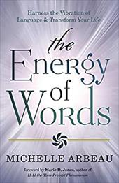 The Energy of Words: Use the Vibration of Language to Manifest the Life You Desire 21095151