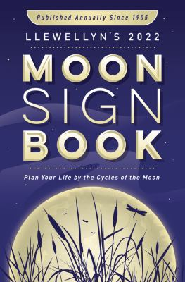 Llewellyn's 2022 Moon Sign Book: Plan Your Life by the Cycles of the Moon (Llewellyn's Moon Sign Books)