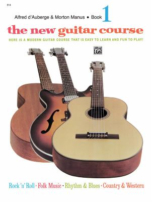 The New Guitar Course, Bk 1: Here Is a Modern Guitar Course That Is Easy to Learn and Fun to Play!