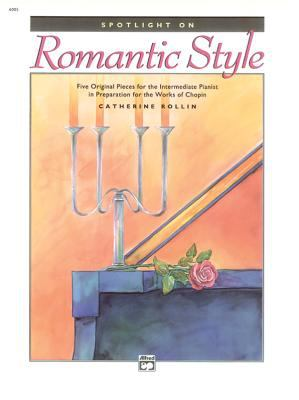Spotlight on Romantic Style: Five Original Pieces for the Intermediate Pianist in Preparation for the Works of Chopin 9780739028056