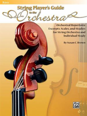 String Players' Guide to the Orchestra: Orchestral Repertoire Excerpts, Scales, and Studies for String Orchestra and Individual Study (Bass) 9780739051979