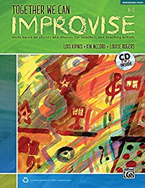 Together We Can Improvise, K-3: Units Based on Stories and Themes for Teachers and Teaching Artists [With CD (Audio)] 9780739073605
