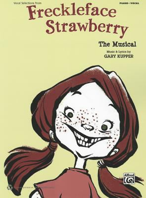 Freckleface Strawberry -- The Musical (Vocal Selections): Piano/Vocal 9780739081051