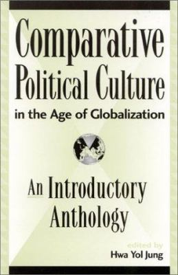 Comparative Political Culture in the Age of Globalization: An Introductory Anthology 9780739103180
