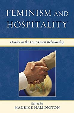 Feminism and Hospitality: Gender in the Host/Guest Relationship 9780739136270