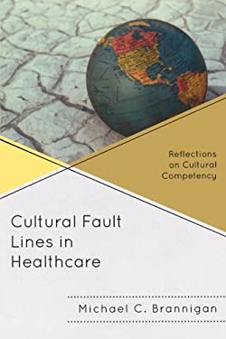 Cultural Fault Lines in Healthcare: Reflections on Cultural Compentency 9780739149676