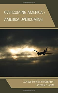 Overcoming America / America Overcoming: Can We Survive Modernity? 9780739171400