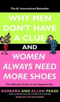 Why Men Don't Have a Clue and Women Always Need More Shoes: The Ultimate Guide to the Opposite Sex 9780739311646