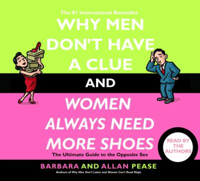 Why Men Don't Have a Clue and Women Always Need More Shoes: The Ultimate Guide to the Opposite Sex 9780739311653
