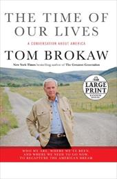 The Time of Our Lives: A Conversation about America; Who We Are, Where We've Been, and Where We Need to Go Now, to Recapture the A 15433932