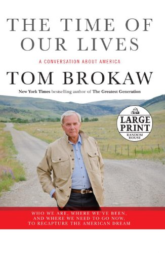 The Time of Our Lives: A Conversation about America; Who We Are, Where We've Been, and Where We Need to Go Now, to Recapture the American Dre 9780739326831