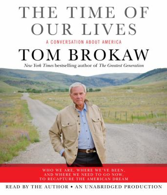 The Time of Our Lives: A Conversation about America; Who We Are, Where We've Been, and Where We Need to Go Now, to Recapture the American Dre 9780739341049