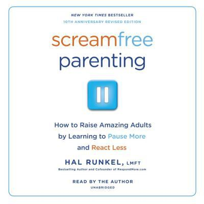 Screamfree Parenting: The Revolutionary Approach to Raising Your Kids by Keeping Your Cool 9780739357200