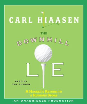 The Downhill Lie: A Hacker's Return to a Ruinous Sport 9780739358313