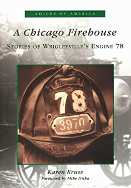 A Chicago Firehouse:: Stories of Wrigleyville's Engine 78 9780738518572