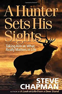 A Hunter Sets His Sights: Taking Aim at What Really Matters in Life 9780736915595
