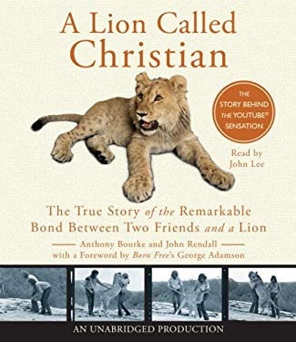 A Lion Called Christian: The True Story of the Remarkable Bond Between Two Friends and a Lion 9780739384589