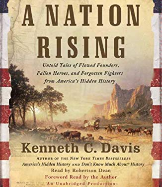 A Nation Rising: Untold Tales of Flawed Founders, Fallen Heroes, and Forgotten Fighters from America's Hidden History 9780739334515
