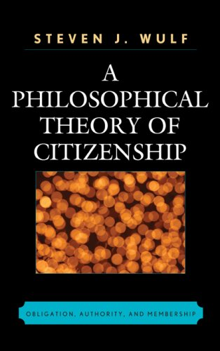 A Philosophical Theory of Citizenship: Obligation, Authority, and Membership 9780739120408
