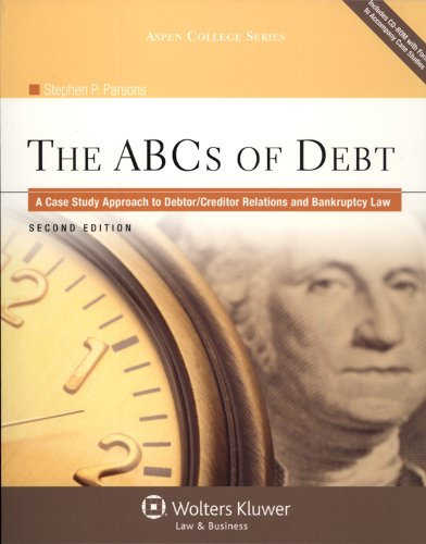 The ABCs of Debt: A Case Study Approach to Debtor/Creditor Relations and Bankruptcy Law [With CDROM] 9780735598812