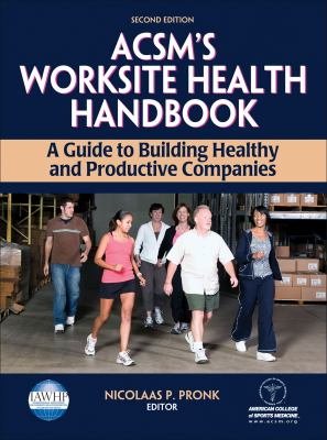 ACSM's Worksite Health Handbook - 2nd Edition: A Guide to Building Healthy and Productive Companies 9780736074346