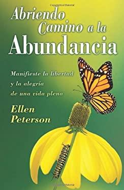 Abriendo Camino a la Abundancia: Manifieste la Libertad y la Alegria de una Vida Plena = Abundance for Beginners 9780738710761