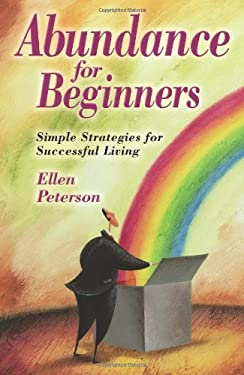 Abundance for Beginners: Simple Strategies for Successful Living 9780738707709