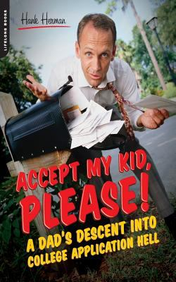 Accept My Kid, Please!: A Dad's Descent Into College Application Hell 9780738209999