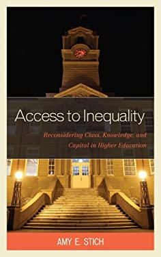 Access to Inequality: Reconsidering Class, Knowledge, and Capital in Higher Education 9780739169322