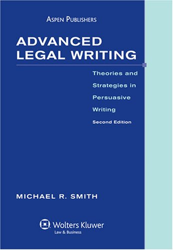 Advanced Legal Writing: Theories and Strategies in Persuasive Writing 9780735556591